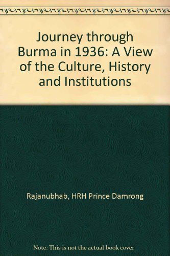 Journey through Burma in 1936: A View of the Culture, History and Institutions por HRH Prince Damrong Rajanubhab