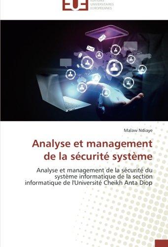 Analyse et management de la sécurité système: Analyse et management de la sécurité du système informatique de la section informatique de l'Université Cheikh Anta Diop (Omn.Univ.Europ.) par Malaw Ndiaye
