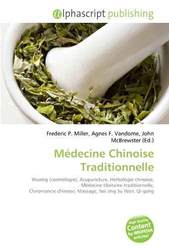 Médecine Chinoise Traditionnelle: Wuxing (cosmologie), Acupuncture, Herbologie chinoise, Médecine tibétaine traditionnelle, Chiromancie chinoise, Massage, Nei Jing Su Wen, Qi gong