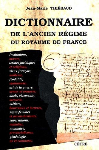 Dictionnaire de l'Ancien Régime du royaume de France par Jean-Marie Thiébaud