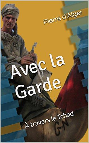 Avec la Garde: À travers le Tchad