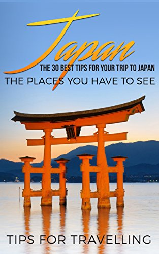 Japan: Japan Travel Guide: The 30 Best Tips For Your Trip To Japan - The Places You Have To See (Tokyo, Kyoto, Osaka, Japan Travel Book 1) (English Edition) See, Japan