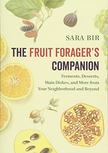 The Fruit Forager's Companion: Ferments, Desserts, Main Dishes, and More from Your Neighborhood and Beyond Chelsea Dessert
