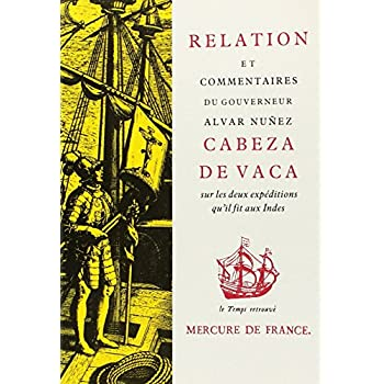 Relation et commentaires du gouverneur Alvar Nuñez Cabeza de Vaca sur les deux expéditions qu'il fit aux Indes
