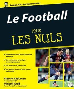 Le Football Pour les Nuls par [GRALL, Mickaël, RADUREAU, Vincent]