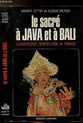 Le sacré à Java et à Bali, chamanisme, sorcellerie et transe