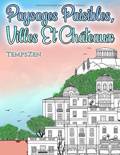 Paysages Paisibles, Villes Et Châteaux: Un Livre De Coloriage Pour Les Adultes Pour Se Détendre