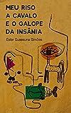 Meu riso a cavalo e o galope da insânia (Portuguese Edition)