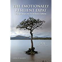 The Emotionally Resilient Expat: Engage, Adapt and Thrive Across Cultures (English Edition)
