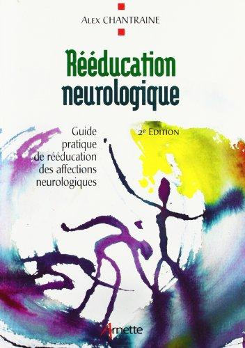 Rééducation neurologique: Guide pratique de rééducation des affections neurologiques