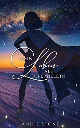 Mein Leben als Superheldin von [Stone, Annie]