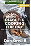 Diabetic Cooking For One: Over 180 Diabetes Type-2 Quick & Easy Gluten Free Low Cholesterol Whole Foods Recipes full of Antioxidants & Phytochemicals: Volume 100 (Natural Weight Loss Transformation)