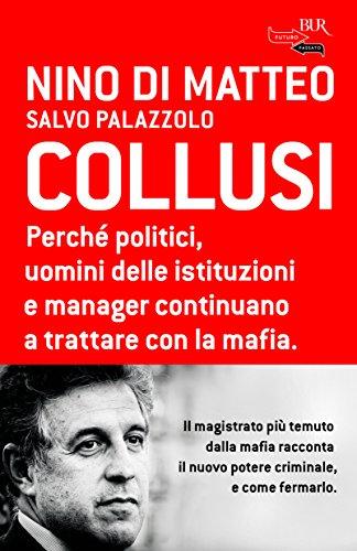 Collusi. Perch politici, uomini delle istituzioni e manager continuano a trattare con la mafia