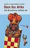 Black Box Afrika: Ein Kontinent driftet ab (German Edition)
