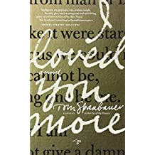 I Loved You More by Tom Spanbauer (2014-04-01)