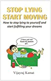 #1: Stop Lying Start Moving: How to stop lying to yourself and start fulfilling your dreams