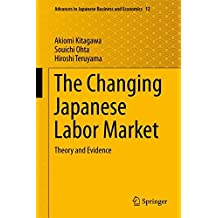 The Changing Japanese Labor Market: Theory and Evidence (Advances in Japanese Business and Economics, Band 12)