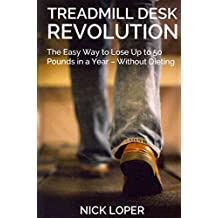 [(Treadmill Desk Revolution : The Easy Way to Lose Up to 50 Pounds in a Year - Without Dieting)] [By (author) Nick Loper] published on (April, 2013)