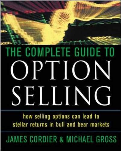 Complete Guide to Option Selling: How Selling Options Can Lead to Stellar Returns in Bull and Bear Markets (Selling Complete Guide Option To)