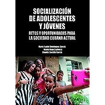 Socialización de adolescentes y jóvenes. Retos y oportunidades para la sociedad cubana actual