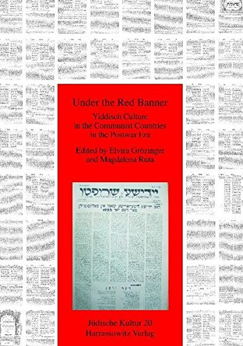 Under the Red Banner: Yiddish Culture in Communist Countries in the Postwar Era (Jüdische Kultur. Studien zur Geistesgeschichte, Religion und Literatur, Band 20)