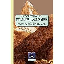 Escalades dans les Alpes: suivi de Voyage dans les grandes Andes