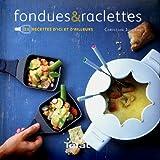 Fondues & raclettes : 25 recettes d'ici et d'ailleurs