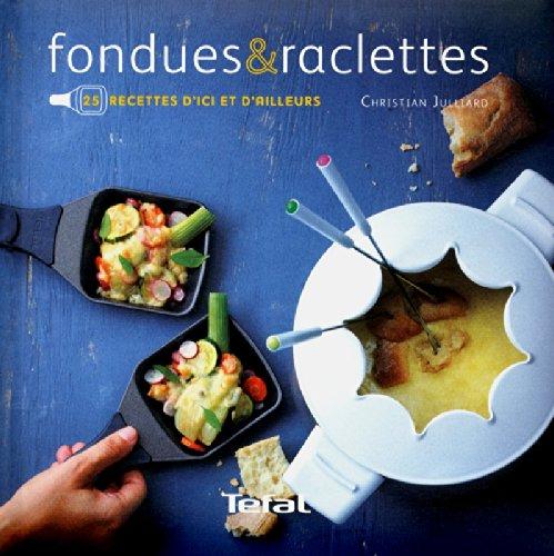 Fondues & raclettes par Christian Julliard