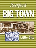 Rockford: Big Town, Little City. A History of Rockford by Pat Cunningham (2000-01-31)
