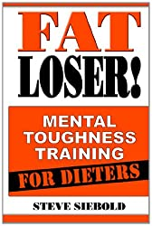 Fat Loser!: Mental Toughness Training For Dieters