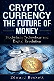 Cryptocurrency: The Future of Money, Blockchain Technology & Digital Revolution (Practical Guide to Cryptocurrency, Bitcoin, Altcoins Book 1)