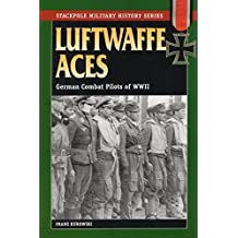Luftwaffe Aces: German Combat Pilots of WWII (Stackpole Military History Series) by Franz Kurowski (2004-09-20)