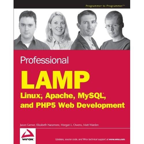Professional LAMP: Linux, Apache, MySQL and PHP5 Web Development by Jason Gerner (2005-12-05)