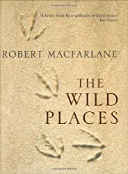 The Wild Places by Robert Macfarlane (2007-09-03)