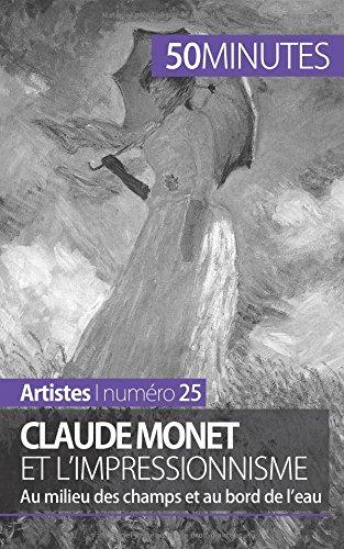 Claude Monet et l'impressionnisme: Au milieu des champs et au bord de l'eau
