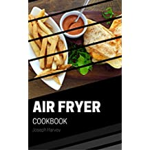 Air Fryer Cookbook: 50 Easy, Quick and Healthy Recipes to Fry, Bake, Roast With Air Fryer (Complete Cookbook for Healthy Low Oil Air Frying) (English Edition)