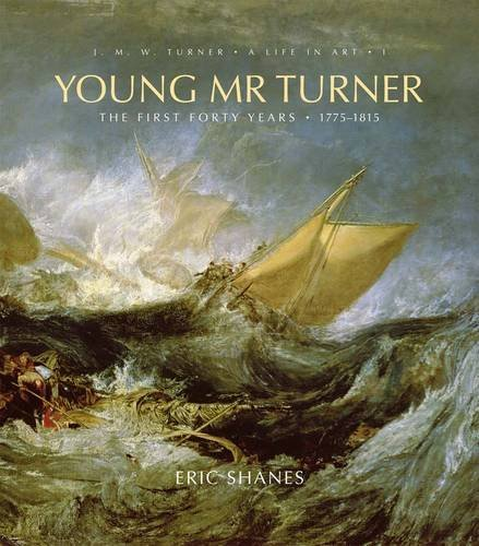 Young Mr. Turner: The First Forty Years, 1775?d???????15 (J.M.W. Turner: A Life in Art) by Mr. Eric Shanes (2016-05-10)