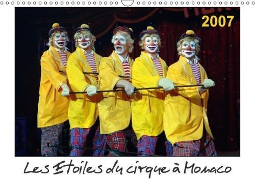 Les Etoiles Du Cirque a Monaco 2007 2018: Chaque Annee, Le Festival International Du Cirque De Monte-Carlo Est Le Rendez-Vous Des Meilleurs Artistes ... Gagner Un Prestigieux Trophee. (Calvendo Art)