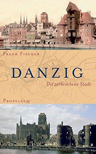 Danzig: Die zerbrochene Stadt