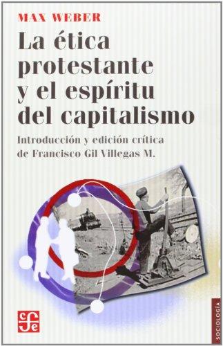 La Etica Protestante y El Espiritu del Capitalismo (Sociologia) por Max Weber, Francisco Gil-Villegas Montiel