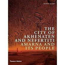 The City of Akhenaten and Nefertiti: Amarna and Its People (New Aspects of Antiquity) by Barry Kemp (2014-01-06)