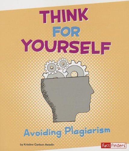 Think for Yourself: Avoiding Plagiarism (Research Tool Kit)