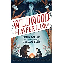 Wildwood Imperium: The Wildwood Chronicles, Book III (Wildwood Trilogy) by Colin Meloy (2015-02-05)