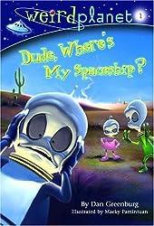 Dude, Where's My Spaceship? (Weirdplanet) by Dan Greenburg (2006-03-28)