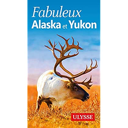 Fabuleux Alaska et Yukon 3ed