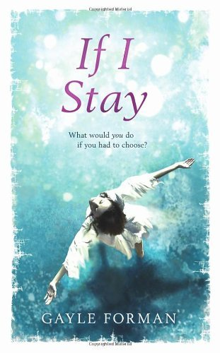 If I Stay: Written by Gayle Forman, 2009 Edition, (1st, First Edition, First Printing) Publisher: Doubleday Childrens [Hardcover]