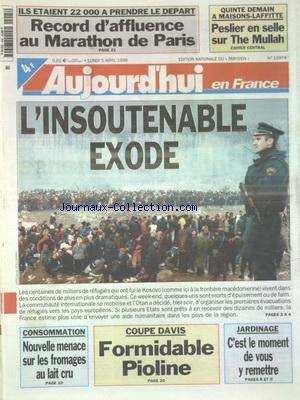 AUJOURD'HUI EN FRANCE [No 16976] du 05/04/1999 - DES CENTAINES DE MILLIERS DE REFUGIES ONT FUI LE KOSOVO - NOUVELLE MENACE SUR LES FROMAGE AU LAIT CRU - LES SPORTS - LE MARATHON DE PARIS - COUPE DAVIS ET PIOLINE par Collectif