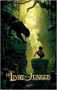 le livre de la jungle le roman du film collectif disney christophe rosson livres. Black Bedroom Furniture Sets. Home Design Ideas