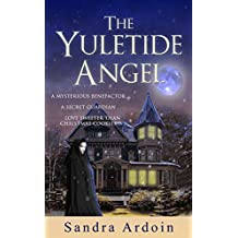 The Yuletide Angel: A mysterious benefactor ... a secret guardian ... and a love sweeter than grace. (English Edition)