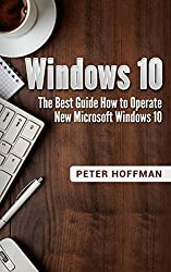 Windows 10: The Best Guide How to Operate New Microsoft Windows 10 (English Edition)